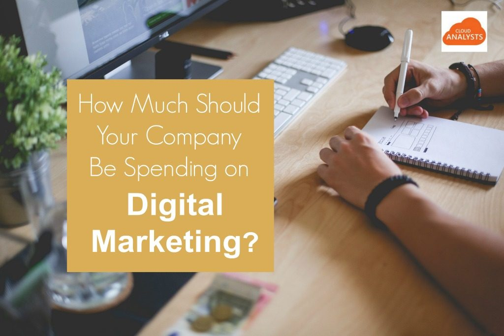 How much must companies be spending on digital marketing - CloudAnalysts.com